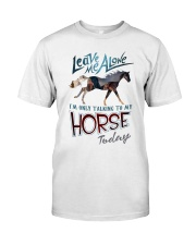 I'm Only Talking To My Horse Today Classic T-Shirt front