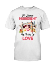 The Secret Ingredient In Quilts Is Love Classic T-Shirt front