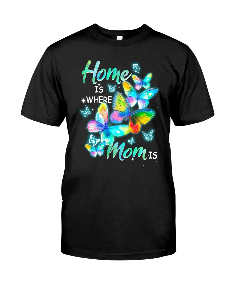 Home Is Where Mom Is Classic T-Shirt