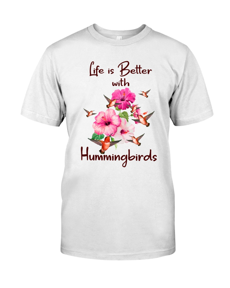 Life Is Better With Hummingbirds Classic T-Shirt