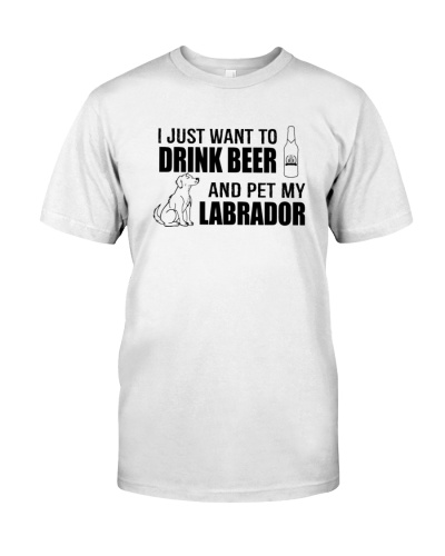 I Just want to drink BEER and pet my LABRADOR