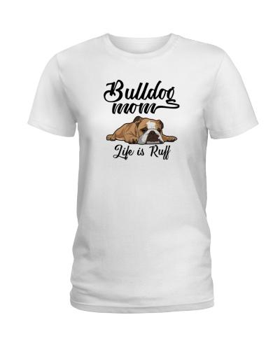 Bulldog mom - Life is Ruff
