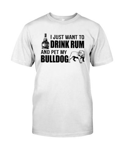 I Just want to drink rum and pet my BULLDOG