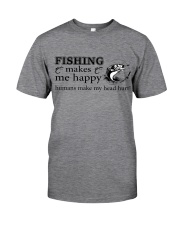 Fishing Makes me happy  Classic T-Shirt front