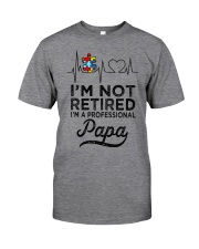 Autism I'm Not Retired A Professional Papa Classic T-Shirt front