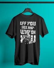 Eff you Trucker shirt Classic T-Shirt lifestyle-mens-crewneck-front-3