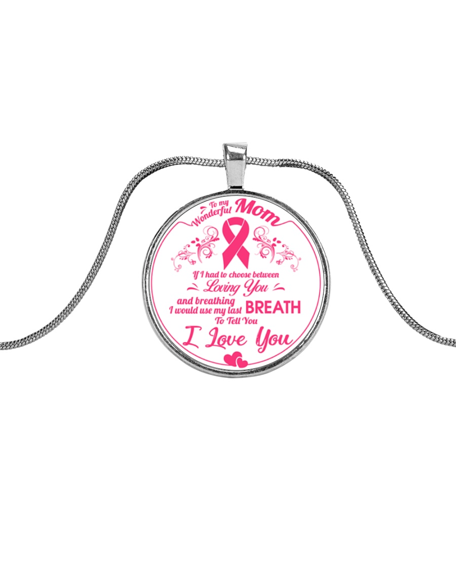 Breast Cancer Last Breath To Tell I Love You Mom Metallic Circle Necklace