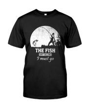 I Must Go Fishing  Classic T-Shirt front