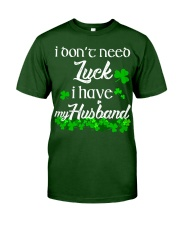 Patrick's day I don't need lucky shirt Classic T-Shirt front