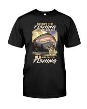 You Get Old When You Stop Fishing Classic T-Shirt front