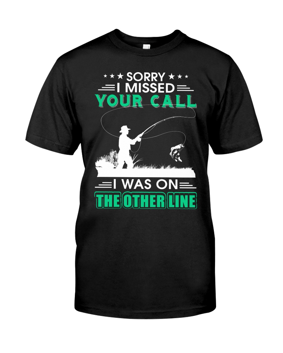 Fishing I missed your call  Classic T-Shirt