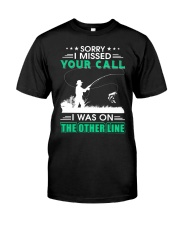 Fishing I missed your call  Classic T-Shirt front