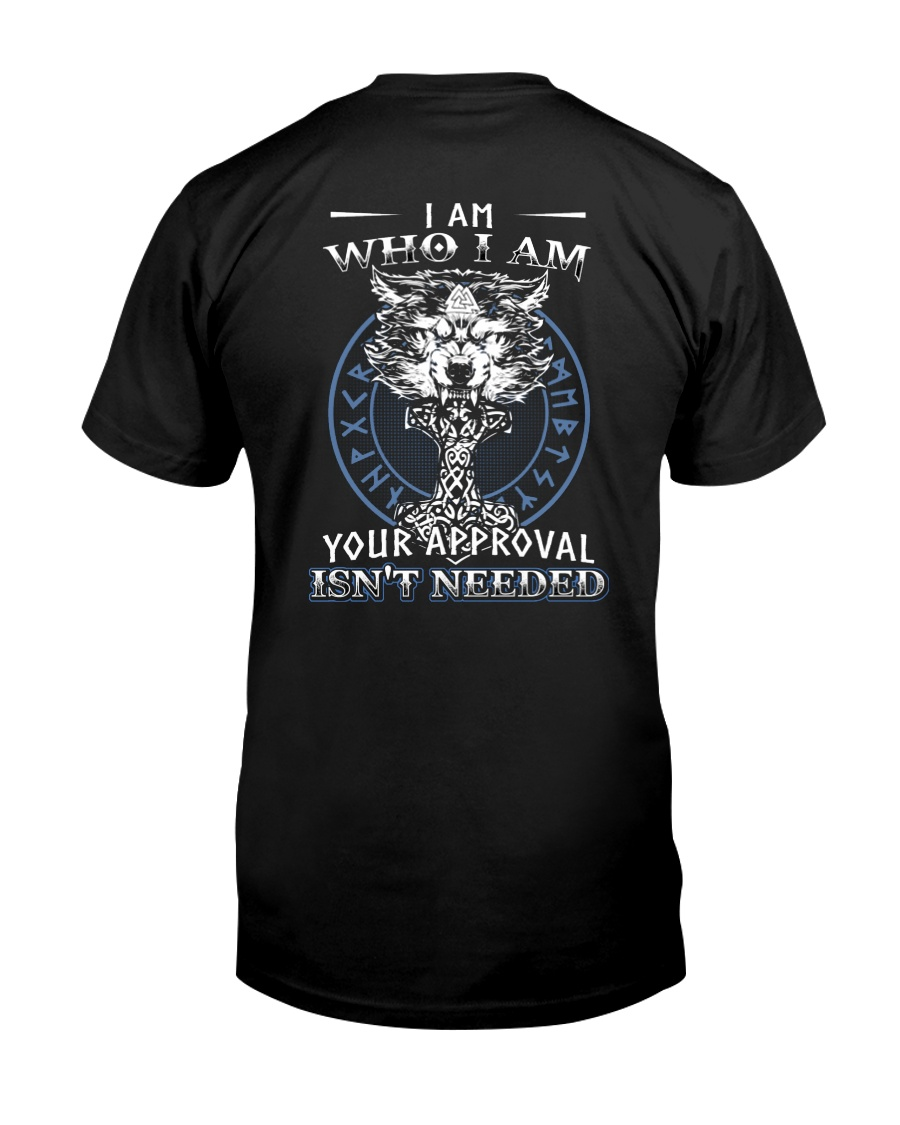 I Am Who I Am Yourr Approval Isn't Needed Viking Classic T-Shirt