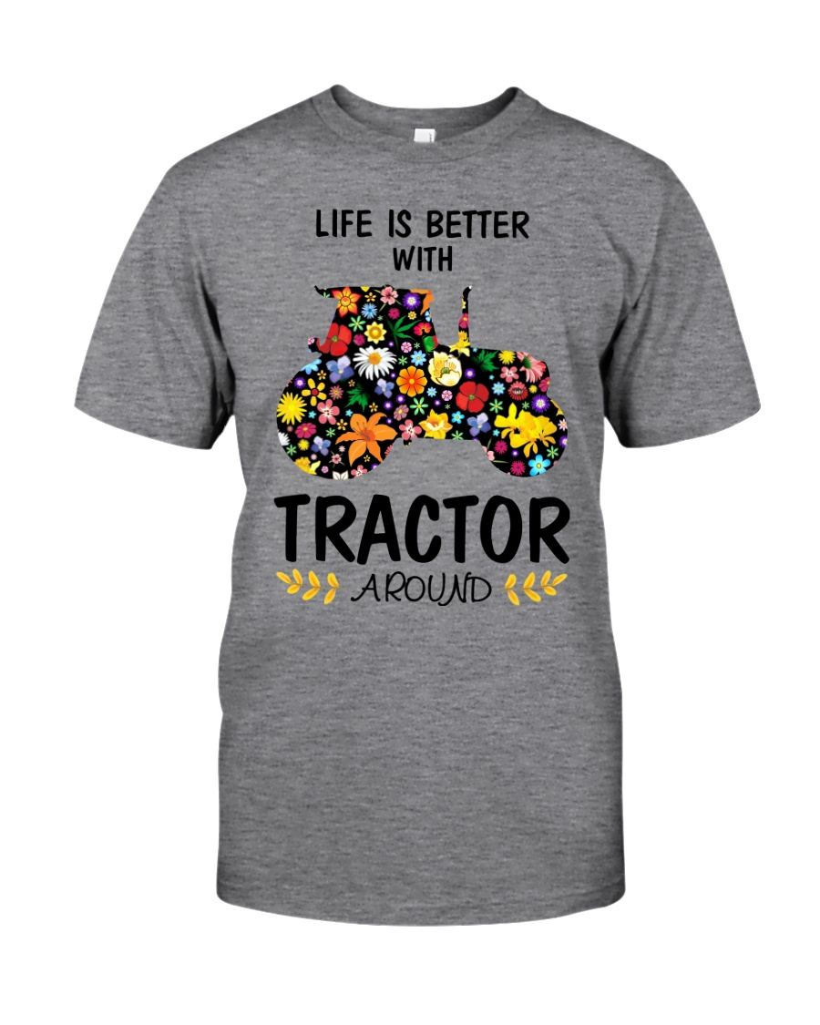 Farmer Tractor Life is better  Classic T-Shirt