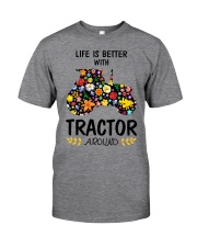 Farmer Tractor Life is better  Classic T-Shirt front