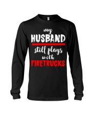 Firefighter My Husband Still Plays With The Trucks Long Sleeve Tee thumbnail