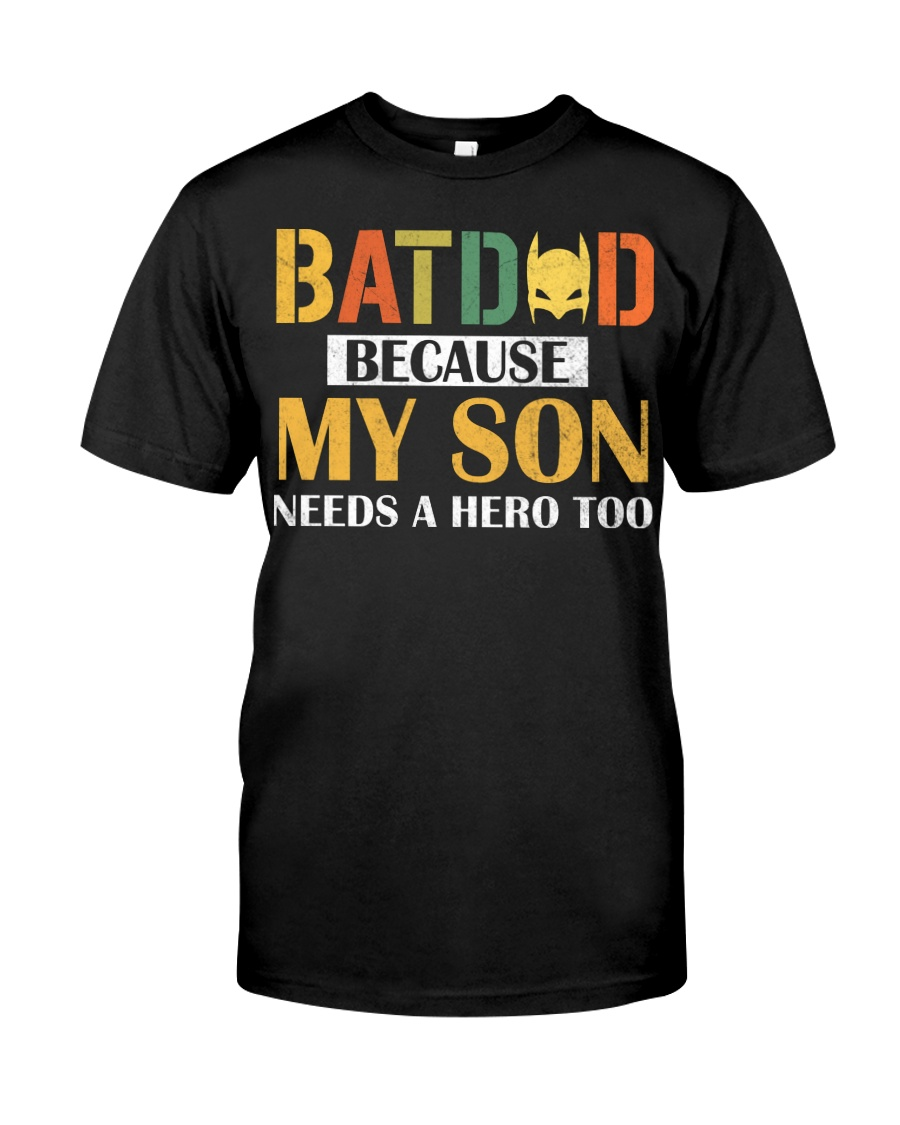 Batdad Because My Son Needs A Hero Too Classic T-Shirt