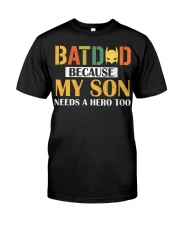 Batdad Because My Son Needs A Hero Too Classic T-Shirt front