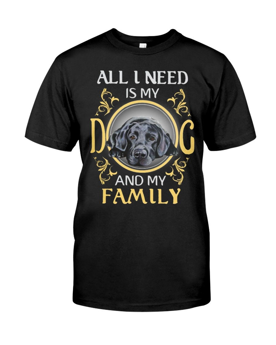 All L Need Is My And My Family labrador Classic T-Shirt