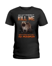 What doesn't kill me retter start running pug kill Ladies T-Shirt thumbnail