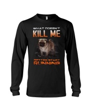 What doesn't kill me retter start running pug kill Long Sleeve Tee thumbnail