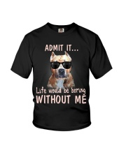 Admit it life would be boring without me pitbull Youth T-Shirt thumbnail