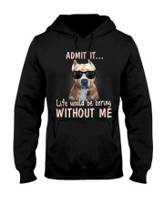 Admit it life would be boring without me pitbull Hooded Sweatshirt thumbnail
