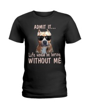 Admit it life would be boring without me pitbull Ladies T-Shirt thumbnail