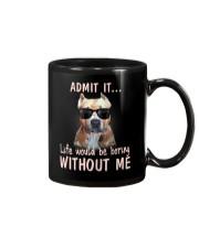 Admit it life would be boring without me pitbull Mug thumbnail