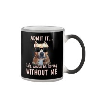 Admit it life would be boring without me pitbull Color Changing Mug thumbnail