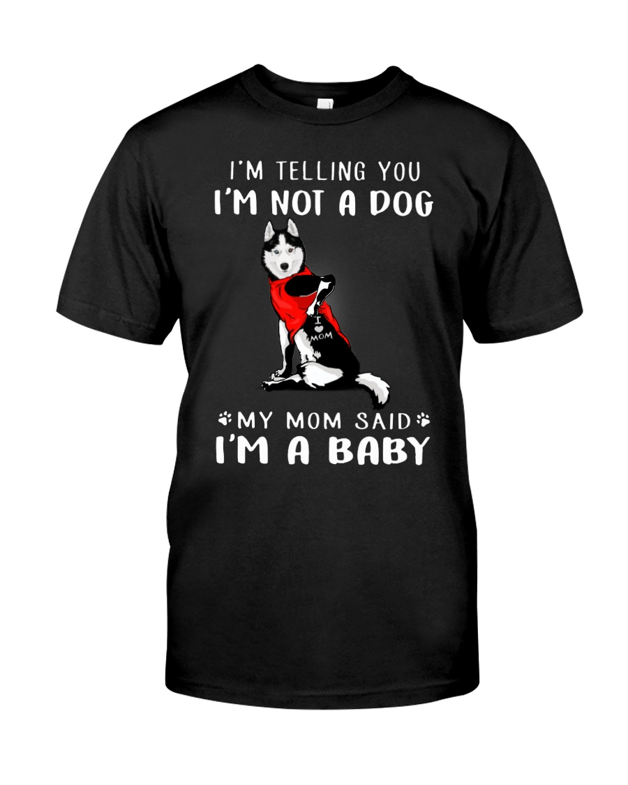 I'm Telling You I'M Not A Dog My Mom Classic T-Shirt