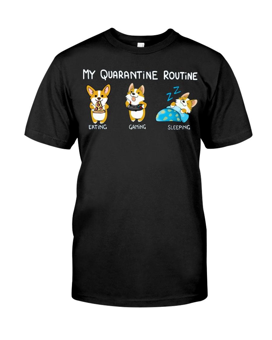 My Quarantine Routine corgi Classic T-Shirt