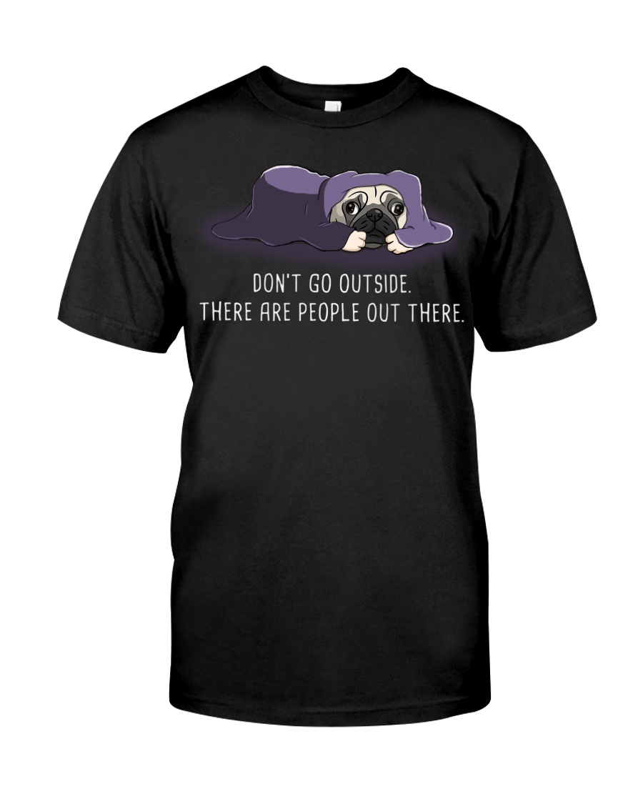 Don'T Go outside There Are People pug 1 Classic T-Shirt