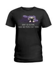Don'T Go outside There Are People pug 1 Ladies T-Shirt thumbnail