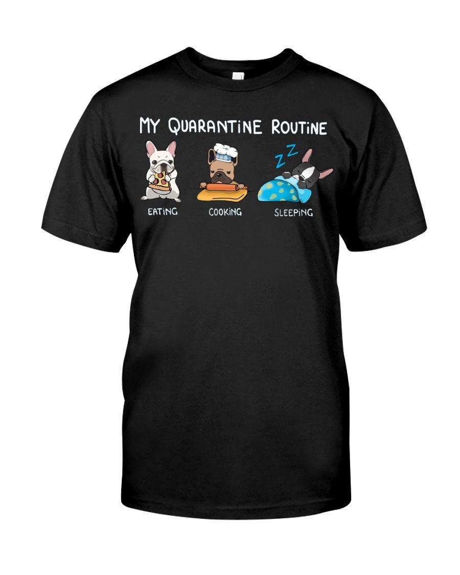 My Quarantine Routine frenchie4 Classic T-Shirt