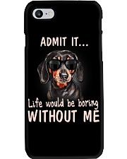 Admit it life would be boring without me dachshund Phone Case thumbnail
