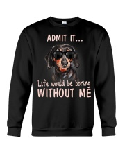 Admit it life would be boring without me dachshund Crewneck Sweatshirt thumbnail