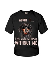 Admit it life would be boring without me dachshund Youth T-Shirt thumbnail