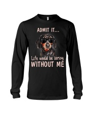 Admit it life would be boring without me dachshund Long Sleeve Tee thumbnail