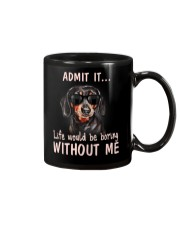 Admit it life would be boring without me dachshund Mug thumbnail