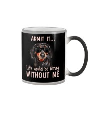 Admit it life would be boring without me dachshund Color Changing Mug thumbnail