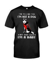 Husky  I'm Telling You I'm Not A Dog Classic T-Shirt front