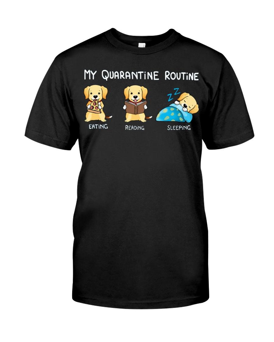 My Quarantine Routine Labrador Retriever2 Classic T-Shirt