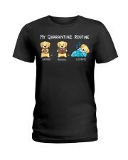 My Quarantine Routine Labrador Retriever2 Ladies T-Shirt thumbnail