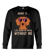 dachshund admit it life would be boring without me Crewneck Sweatshirt thumbnail