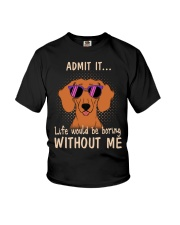 dachshund admit it life would be boring without me Youth T-Shirt thumbnail