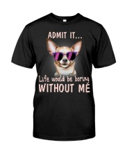 Asmot it life would be boring without me chihuahua Classic T-Shirt front