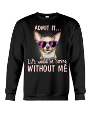Asmot it life would be boring without me chihuahua Crewneck Sweatshirt thumbnail