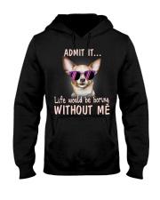 Asmot it life would be boring without me chihuahua Hooded Sweatshirt thumbnail