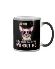 Asmot it life would be boring without me chihuahua Color Changing Mug thumbnail